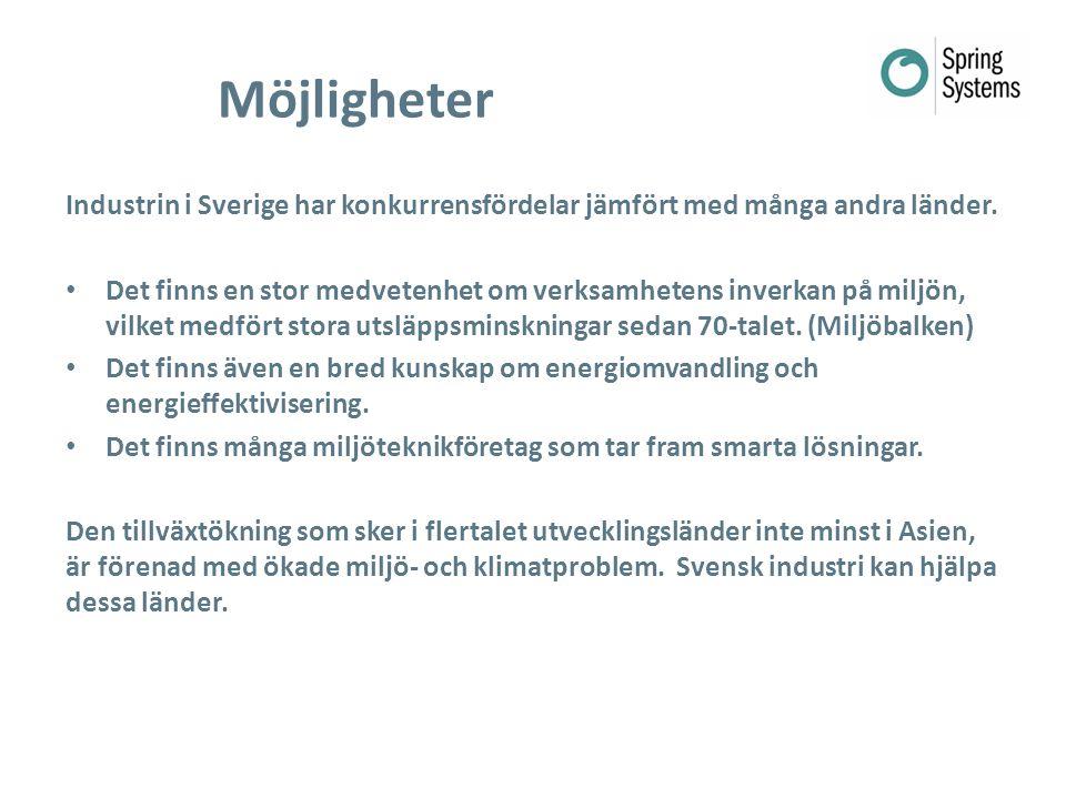 Möjligheter Industrin i Sverige har konkurrensfördelar jämfört med många andra länder. Det finns en stor medvetenhet om verksamhetens inverkan på milj