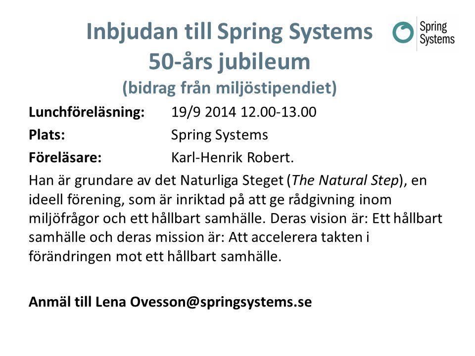 Inbjudan till Spring Systems 50-års jubileum (bidrag från miljöstipendiet) Lunchföreläsning: 19/9 2014 12.00-13.00 Plats: Spring Systems Föreläsare: K