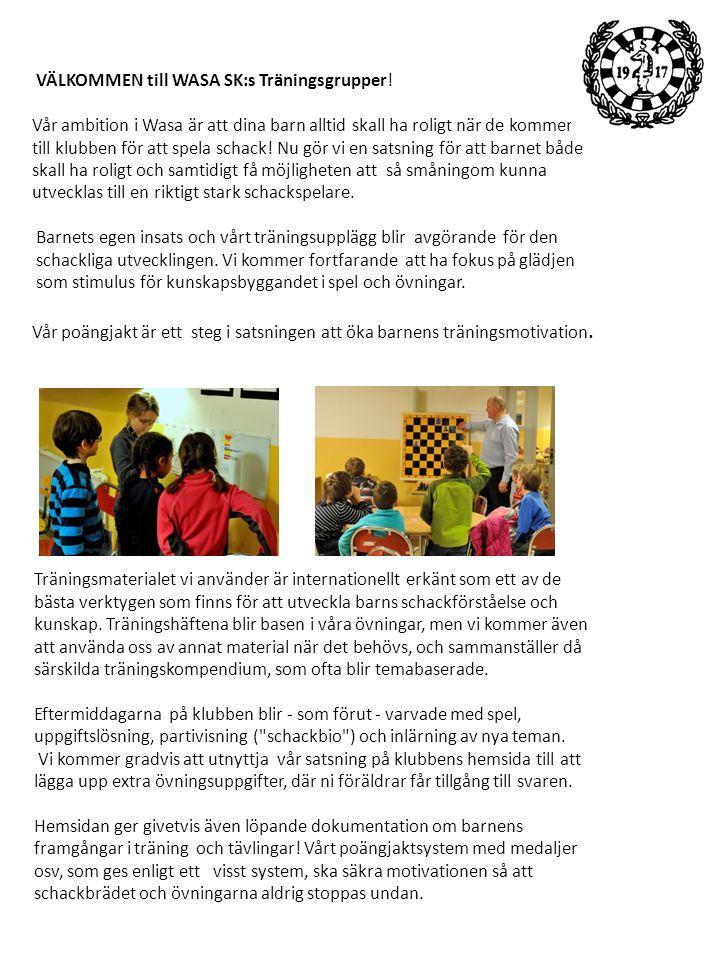 VÄLKOMMEN till WASA SK:s Träningsgrupper! Vår ambition i Wasa är att dina barn alltid skall ha roligt när de kommer till klubben för att spela schack!