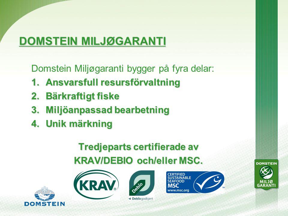 DOMSTEIN MILJØGARANTI Domstein Miljøgaranti bygger på fyra delar: 1.Ansvarsfull resursförvaltning 2.Bärkraftigt fiske 3.Miljöanpassad bearbetning 4.Unik märkning Tredjeparts certifierade av KRAV/DEBIO och/eller MSC.