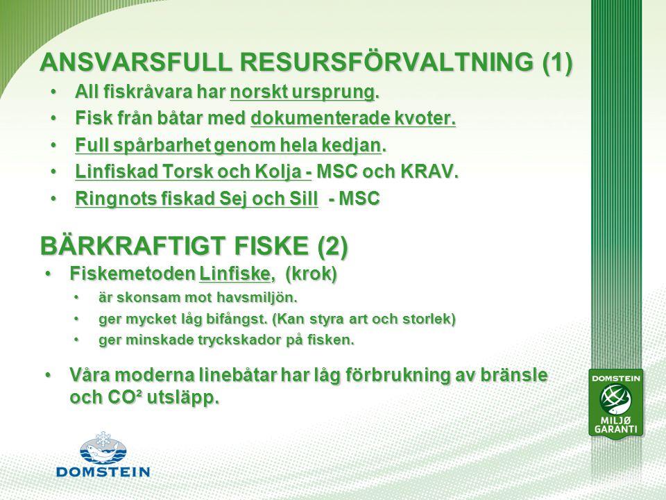 ANSVARSFULL RESURSFÖRVALTNING (1) All fiskråvara har norskt ursprung.All fiskråvara har norskt ursprung.
