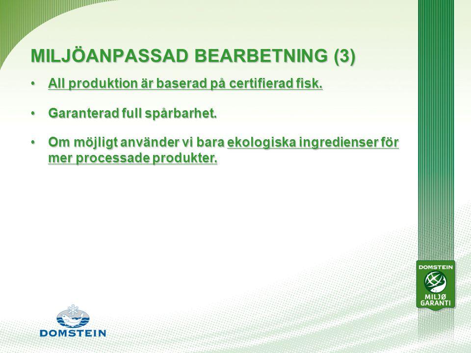 MILJÖANPASSAD BEARBETNING (3) All produktion är baserad på certifierad fisk.All produktion är baserad på certifierad fisk.