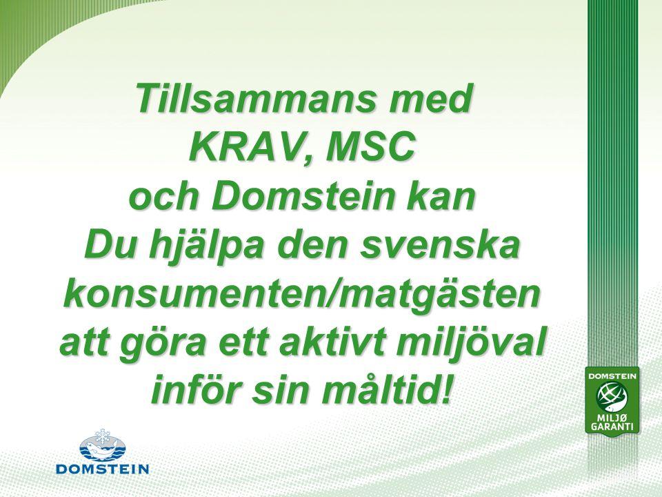 Tillsammans med KRAV, MSC och Domstein kan Du hjälpa den svenska konsumenten/matgästen att göra ett aktivt miljöval inför sin måltid!