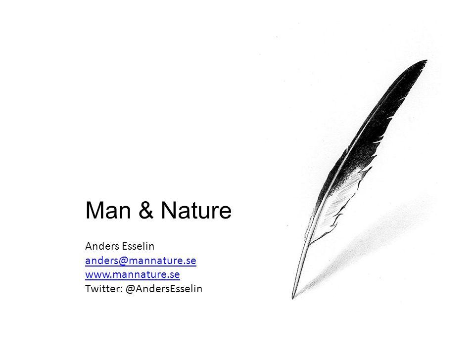 Man & Nature Anders Esselin anders@mannature.se www.mannature.se Twitter: @AndersEsselin