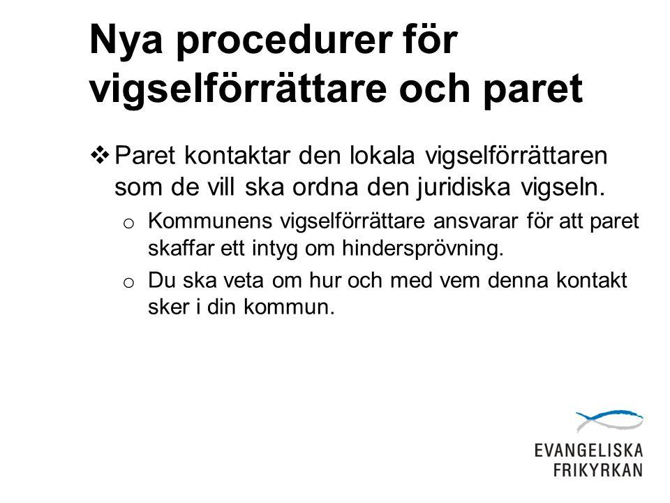 Nya procedurer för vigselförrättare och paret  Paret kontaktar den lokala vigselförrättaren som de vill ska ordna den juridiska vigseln.