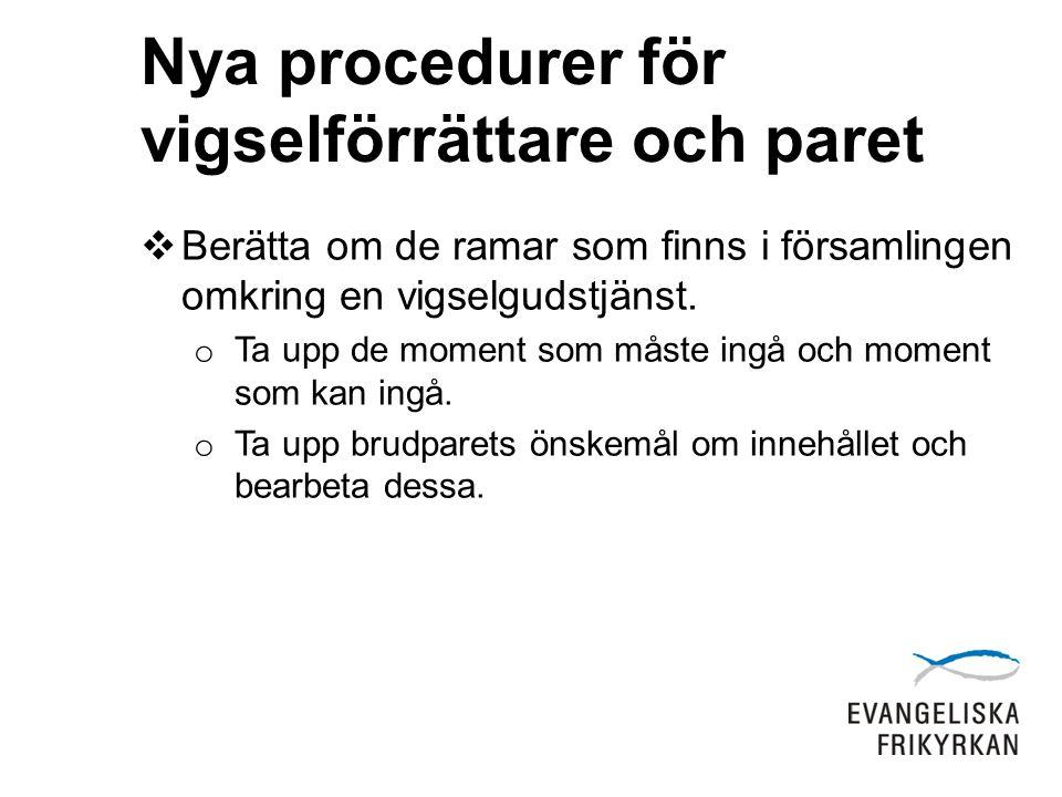 Nya procedurer för vigselförrättare och paret  Vigselakternas genomförande: o Juridiken ordnas strax innan.