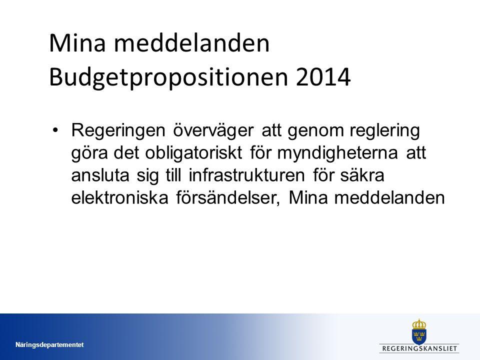 Näringsdepartementet Mina meddelanden Budgetpropositionen 2014 Regeringen överväger att genom reglering göra det obligatoriskt för myndigheterna att ansluta sig till infrastrukturen för säkra elektroniska försändelser, Mina meddelanden