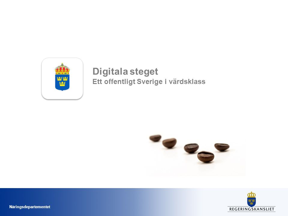 Näringsdepartementet Digitala steget Ett offentligt Sverige i värdsklass