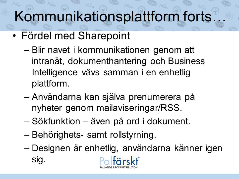 Kommunikationsplattform forts… Fördel med Sharepoint –Blir navet i kommunikationen genom att intranät, dokumenthantering och Business Intelligence väv