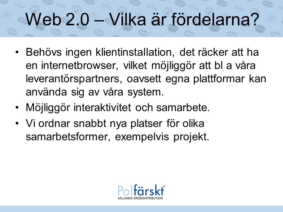 Web 2.0 – Vilka är fördelarna? Behövs ingen klientinstallation, det räcker att ha en internetbrowser, vilket möjliggör att bl a våra leverantörspartne