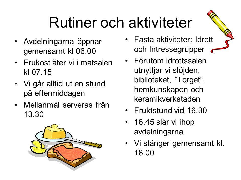Rutiner och aktiviteter Avdelningarna öppnar gemensamt kl 06.00 Frukost äter vi i matsalen kl 07.15 Vi går alltid ut en stund på eftermiddagen Mellanm
