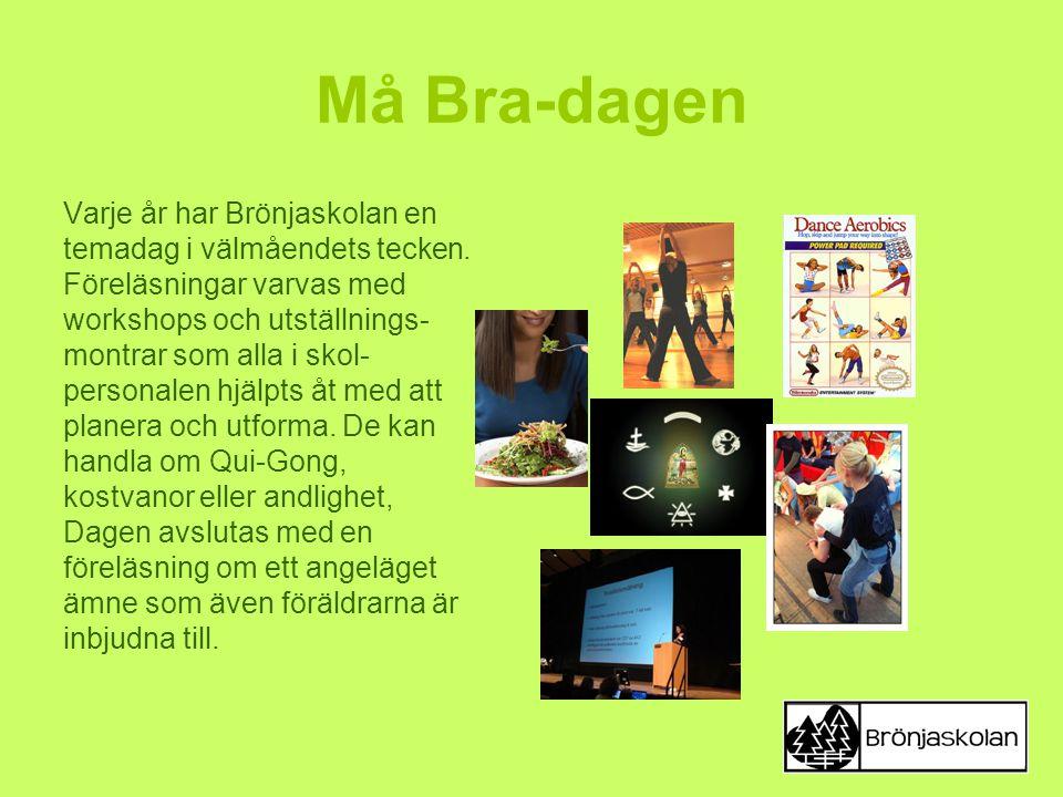Må Bra-dagen Varje år har Brönjaskolan en temadag i välmåendets tecken. Föreläsningar varvas med workshops och utställnings- montrar som alla i skol-