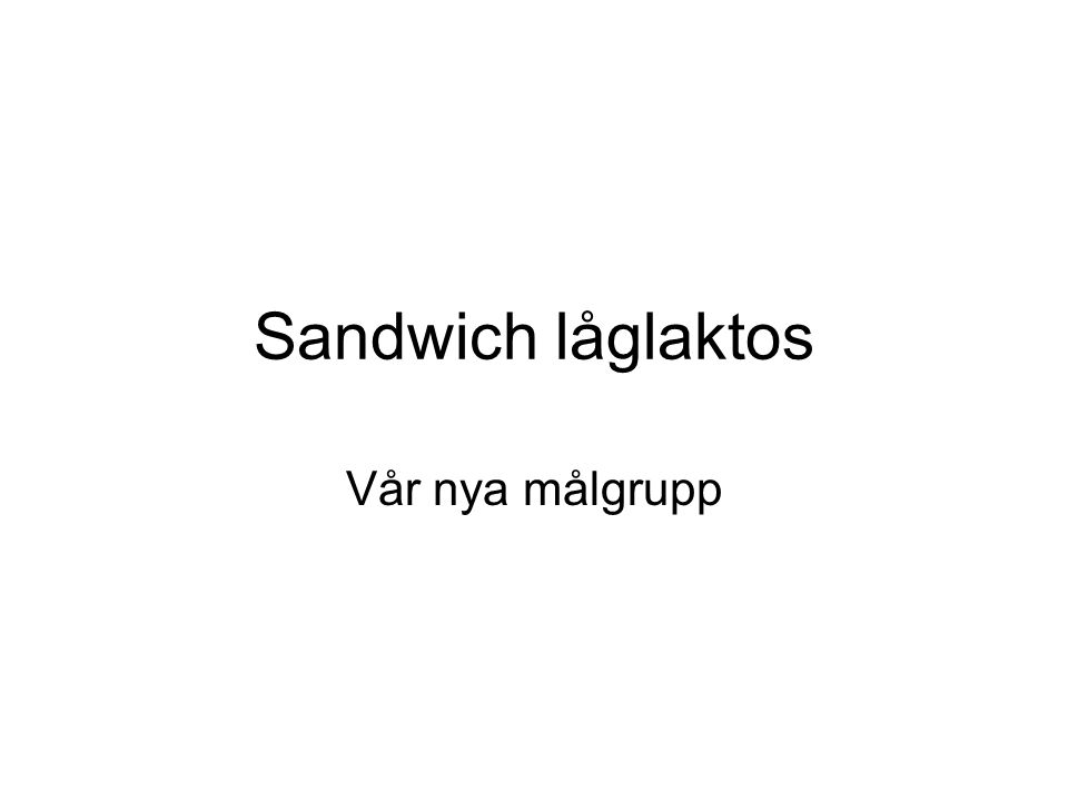 Sandwich låglaktos Vår nya målgrupp