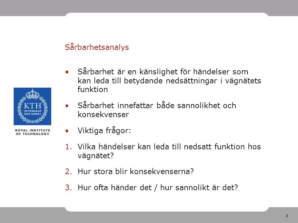 14 Möjliga fortsättningar Studera hela Sverige Utveckla mått på konsekvenser – t.ex.