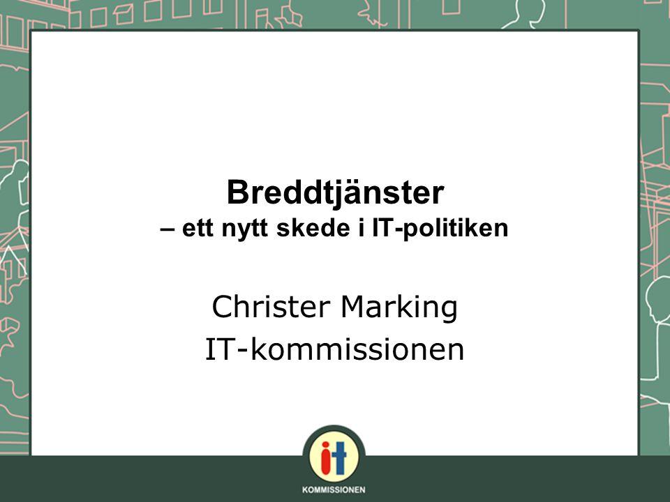 Breddtjänster – ett nytt skede i IT-politiken Christer Marking IT-kommissionen