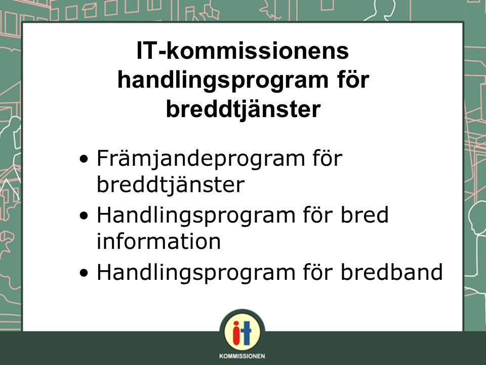 IT-kommissionens handlingsprogram för breddtjänster Främjandeprogram för breddtjänster Handlingsprogram för bred information Handlingsprogram för bredband