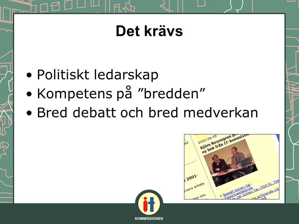 """Det krävs Politiskt ledarskap Kompetens på """"bredden"""" Bred debatt och bred medverkan"""