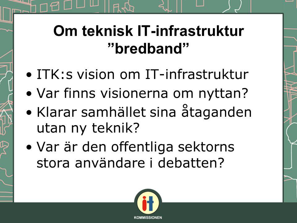 ITK:s vision om IT-infrastruktur Var finns visionerna om nyttan? Klarar samhället sina åtaganden utan ny teknik? Var är den offentliga sektorns stora