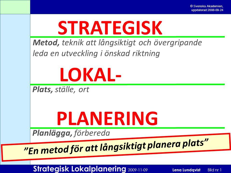 Strategisk Lokalplanering 2009-11-09 Lena Lundqvist Bild nr 2 Strategisk Lokalresurssplanering Långsiktig strategi för arbete med försörjning av lokaler till verksamhet ETT UPPDRAG – eller FLERA.