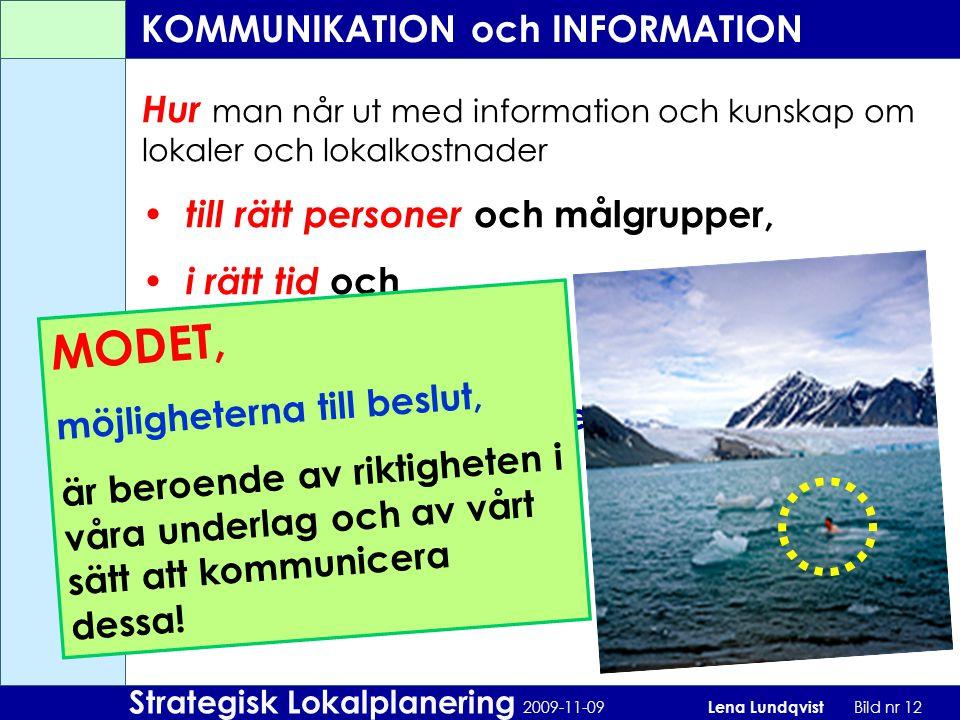 Strategisk Lokalplanering 2009-11-09 Lena Lundqvist Bild nr 12 Hur man når ut med information och kunskap om lokaler och lokalkostnader till rätt pers