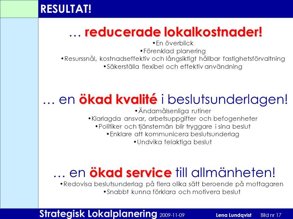 Strategisk Lokalplanering 2009-11-09 Lena Lundqvist Bild nr 17 RESULTAT! reducerade lokalkostnader! … reducerade lokalkostnader! En överblick Förenkla