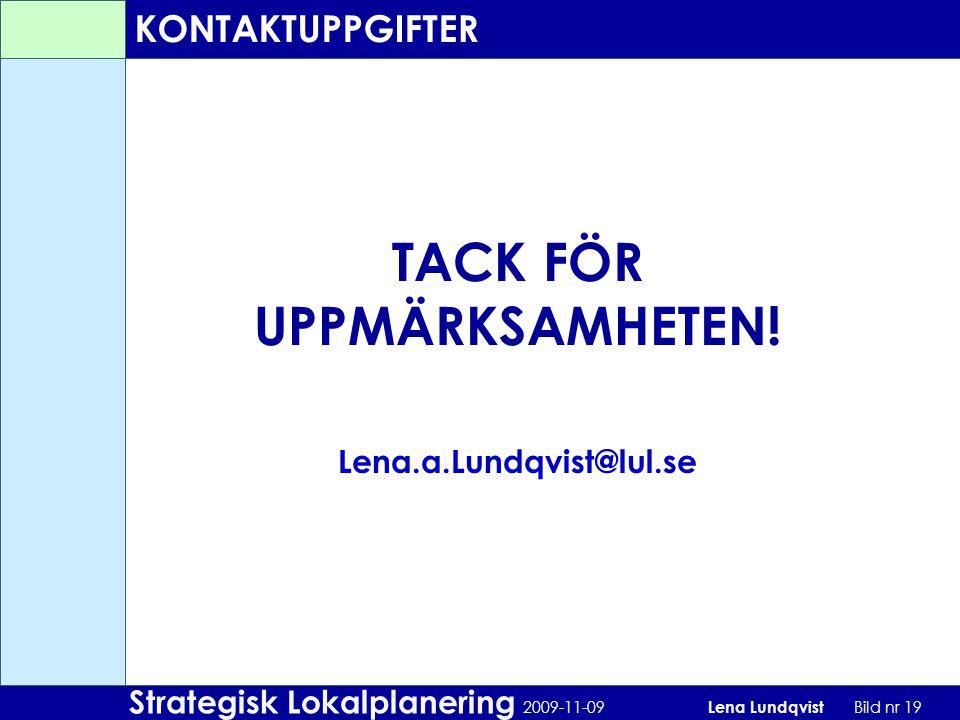 Strategisk Lokalplanering 2009-11-09 Lena Lundqvist Bild nr 19 TACK FÖR UPPMÄRKSAMHETEN! Lena.a.Lundqvist@lul.se KONTAKTUPPGIFTER