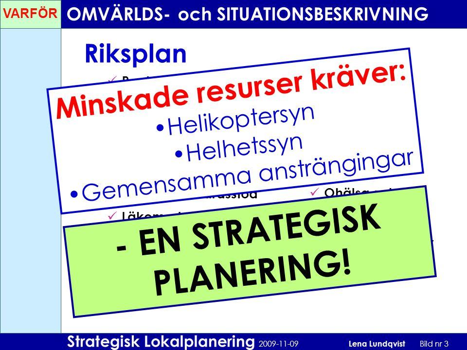 Strategisk Lokalplanering 2009-11-09 Lena Lundqvist Bild nr 3 Riksplan Regionbildning Budgetpropositionen Vårdval Valfrihet Apoteken Statligt tandvård