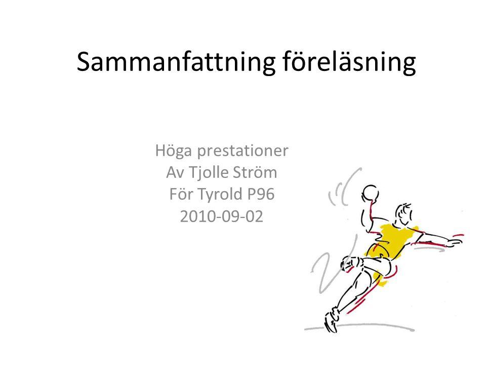 Sammanfattning föreläsning Höga prestationer Av Tjolle Ström För Tyrold P96 2010-09-02