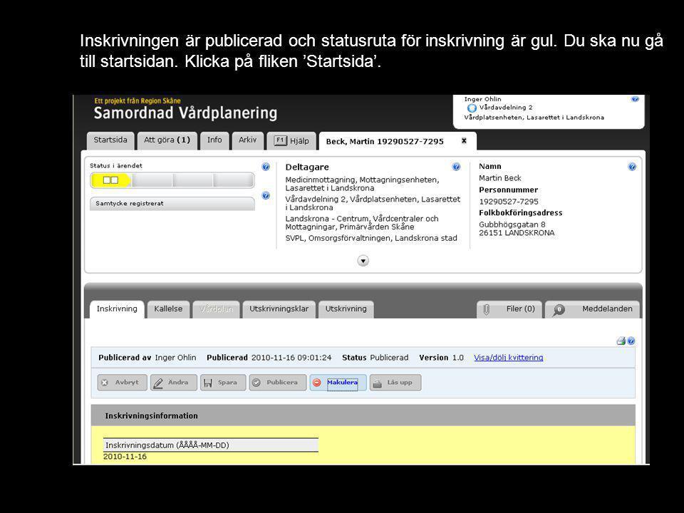 Version 1.1 Inskrivningen är publicerad och statusruta för inskrivning är gul. Du ska nu gå till startsidan. Klicka på fliken 'Startsida'.