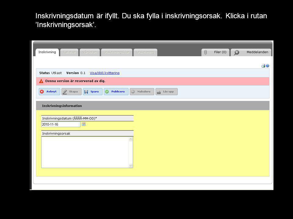 Version 1.1 Inskrivningsdatum är ifyllt. Du ska fylla i inskrivningsorsak. Klicka i rutan 'Inskrivningsorsak'.