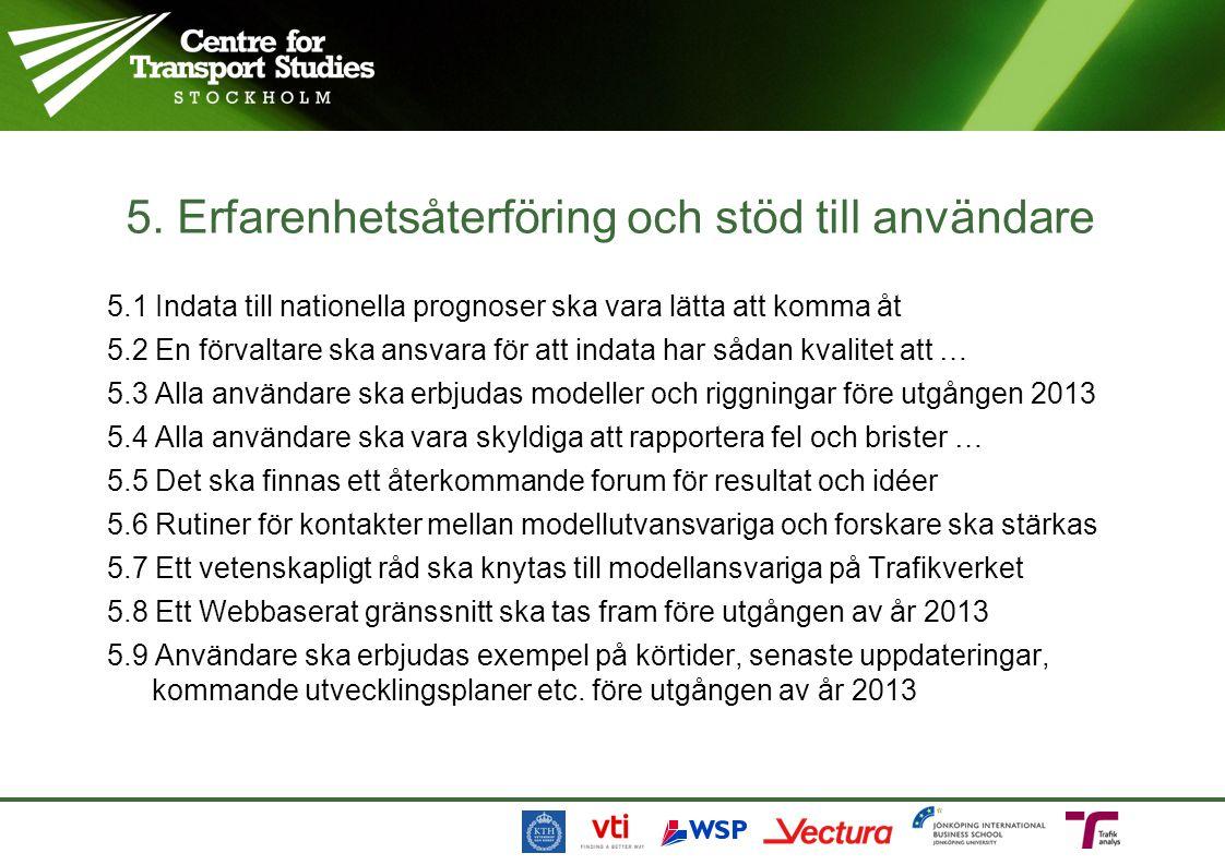 6.1 Innehållet i och ansvaret för förvaltningen av prognosmodeller och databaser ska beskrivas och tydliggöras före utgången av år 2013 6.2 En handlingsplan med aktiviteter för hur Trafikverket utvecklar en förvaltning ska tas fram före utgången av år 2012 6.3 Funktionsansvaret ska beskrivas före utgången av år 2012 6.4 Kompetensutvecklingen hos användarna ska säkerställas före utgången av år 2012 6.5 Rutiner för uppdatering ska tas fram före utgången av år 2013 6.
