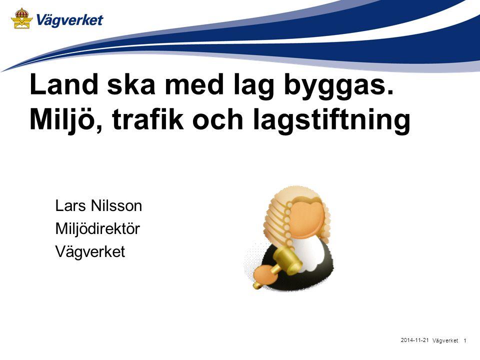 1Vägverket 2014-11-21 Land ska med lag byggas. Miljö, trafik och lagstiftning Lars Nilsson Miljödirektör Vägverket