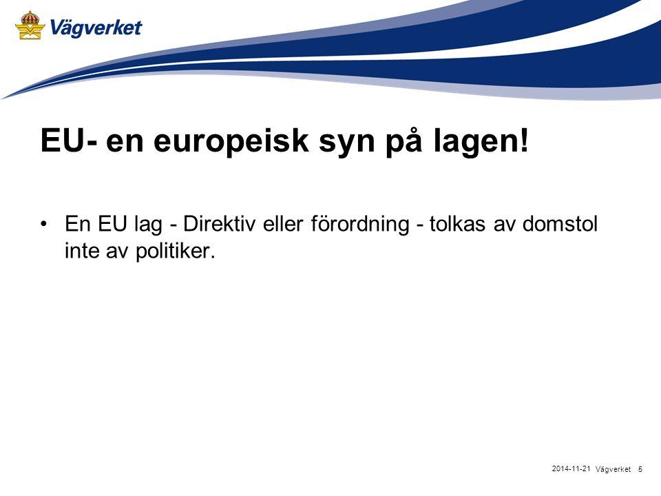 EU- en europeisk syn på lagen! En EU lag - Direktiv eller förordning - tolkas av domstol inte av politiker. 5Vägverket 2014-11-21