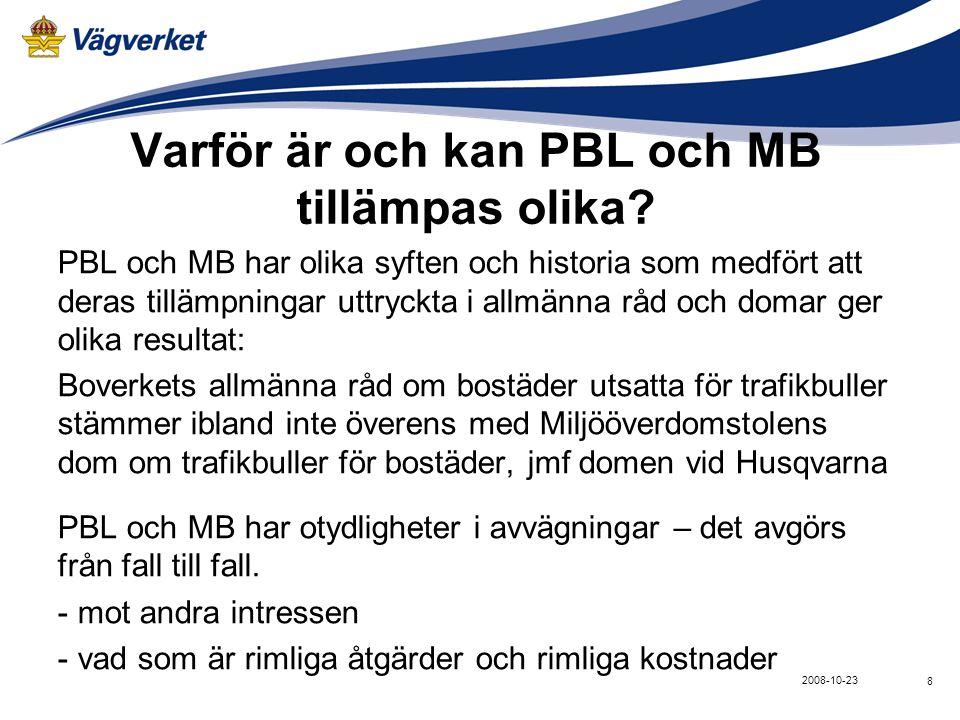 8 2008-10-23 Varför är och kan PBL och MB tillämpas olika? PBL och MB har olika syften och historia som medfört att deras tillämpningar uttryckta i al