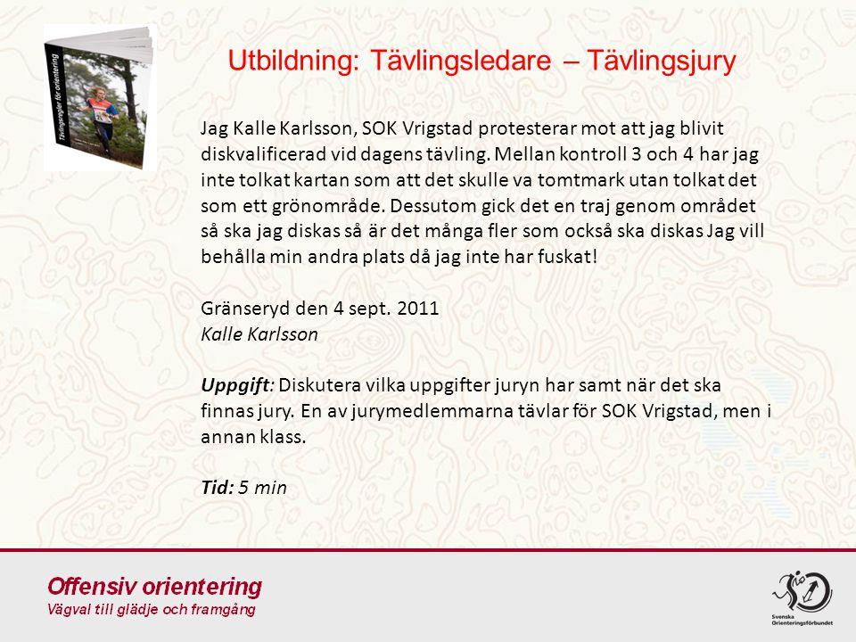 Utbildning: Tävlingsledare – Tävlingsjury Jag Kalle Karlsson, SOK Vrigstad protesterar mot att jag blivit diskvalificerad vid dagens tävling.
