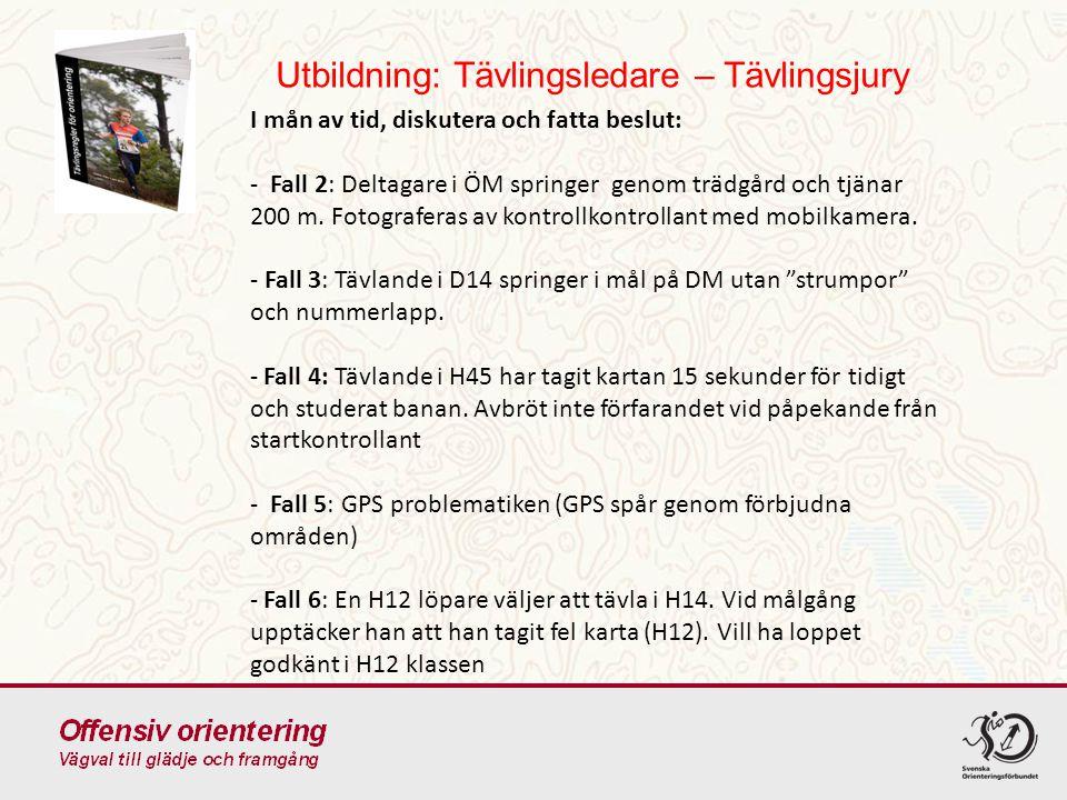 Utbildning: Tävlingsledare – Tävlingsjury I mån av tid, diskutera och fatta beslut: - Fall 2: Deltagare i ÖM springer genom trädgård och tjänar 200 m.