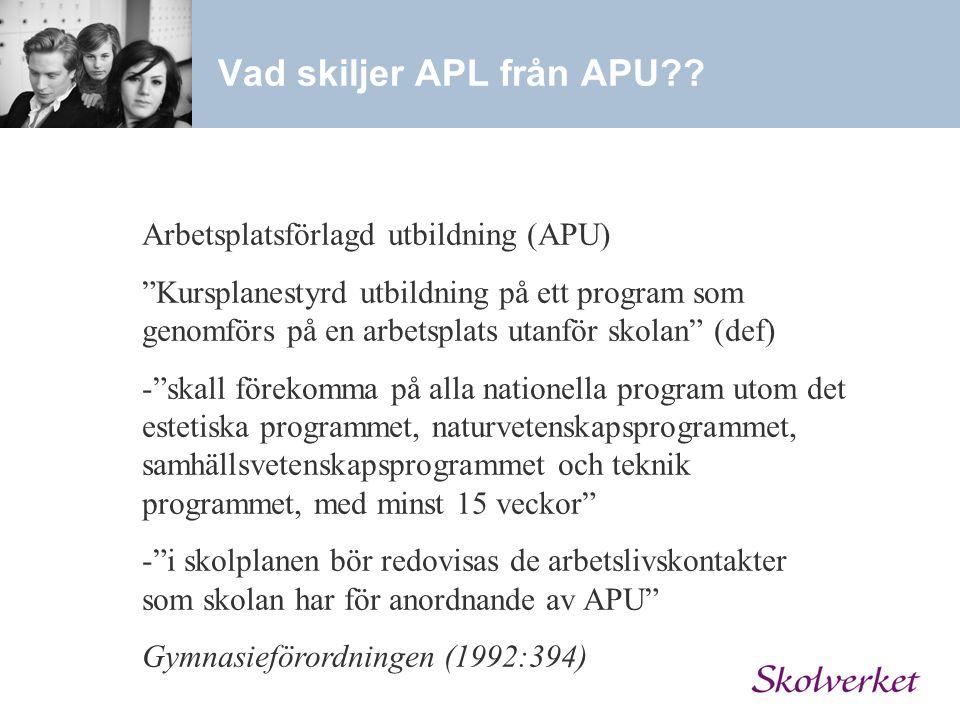 """Vad skiljer APL från APU?? Arbetsplatsförlagd utbildning (APU) """"Kursplanestyrd utbildning på ett program som genomförs på en arbetsplats utanför skola"""
