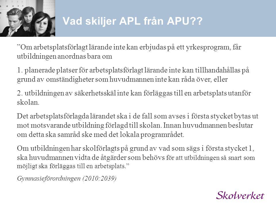 """Vad skiljer APL från APU?? """"Om arbetsplatsförlagt lärande inte kan erbjudas på ett yrkesprogram, får utbildningen anordnas bara om 1. planerade platse"""