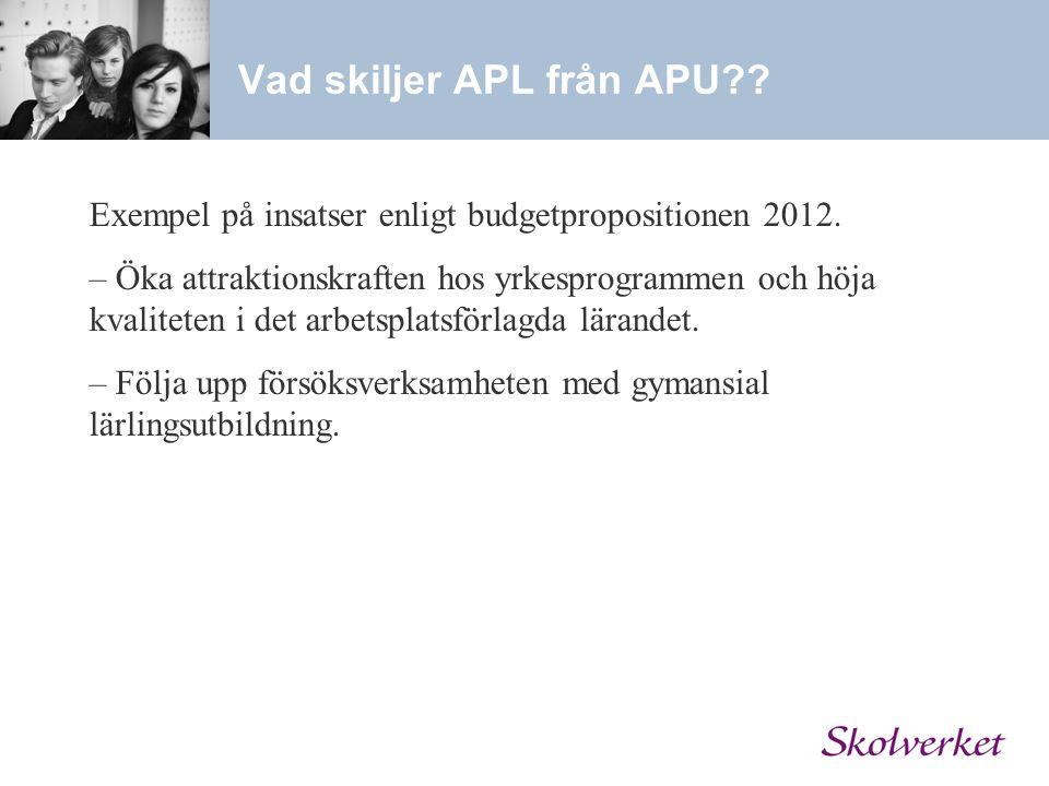 Vad skiljer APL från APU?? Exempel på insatser enligt budgetpropositionen 2012. – Öka attraktionskraften hos yrkesprogrammen och höja kvaliteten i det