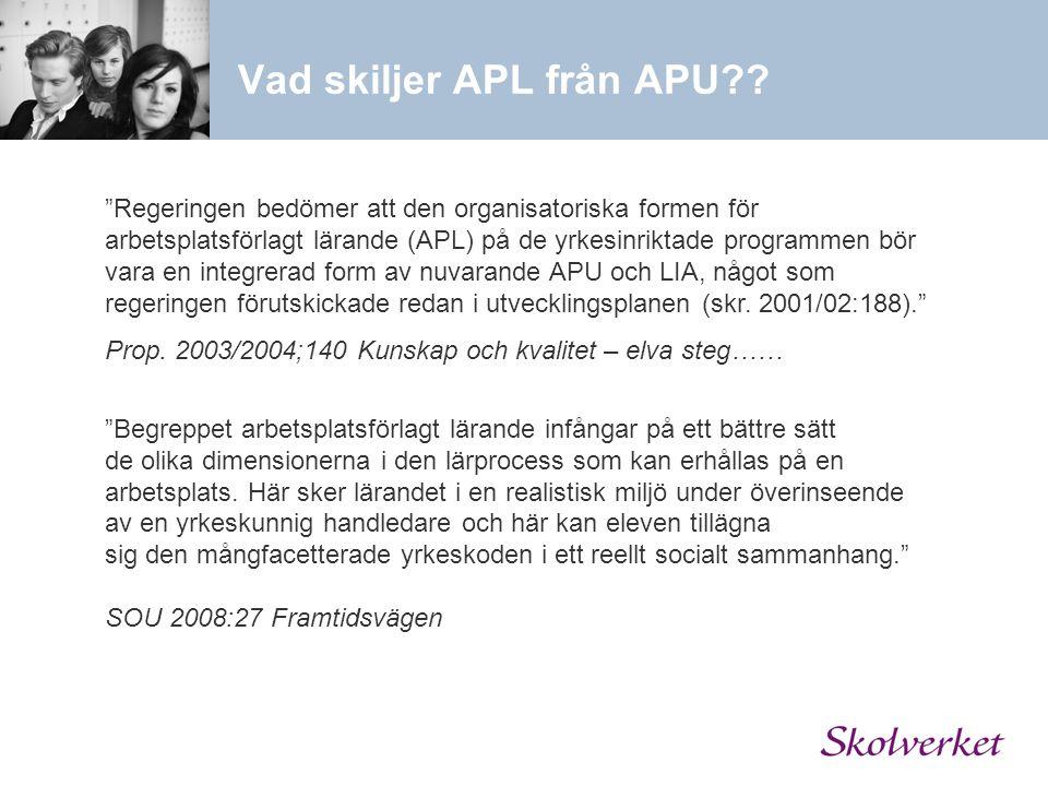 """Vad skiljer APL från APU?? """"Regeringen bedömer att den organisatoriska formen för arbetsplatsförlagt lärande (APL) på de yrkesinriktade programmen bör"""