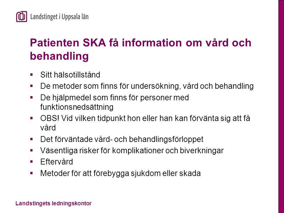 Landstingets ledningskontor Patienten SKA få information om vård och behandling  Sitt hälsotillstånd  De metoder som finns för undersökning, vård oc