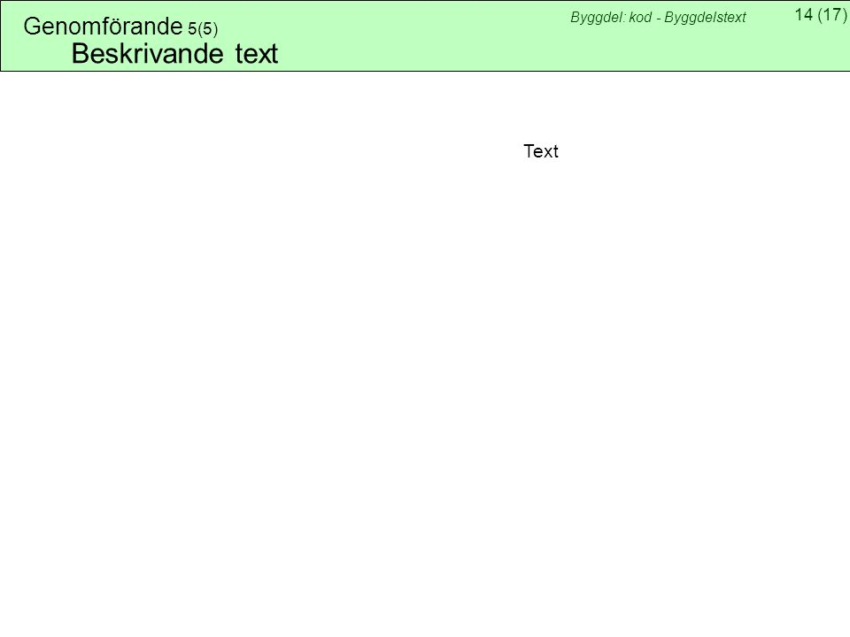 14(17) Byggdel: kod - Byggdelstext Genomförande 5(5) Beskrivande text Text