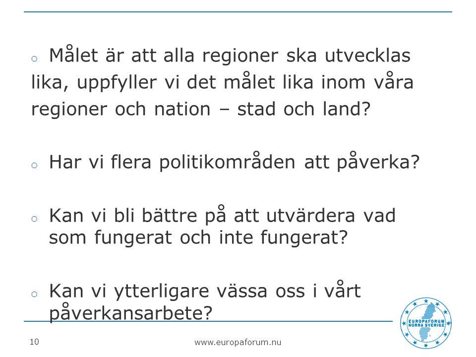 www.europaforum.nu 10 o Målet är att alla regioner ska utvecklas lika, uppfyller vi det målet lika inom våra regioner och nation – stad och land.