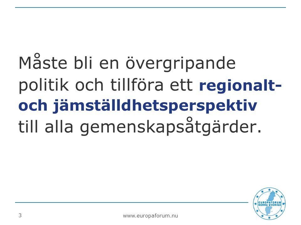 www.europaforum.nu 3 Måste bli en övergripande politik och tillföra ett regionalt- och jämställdhetsperspektiv till alla gemenskapsåtgärder.