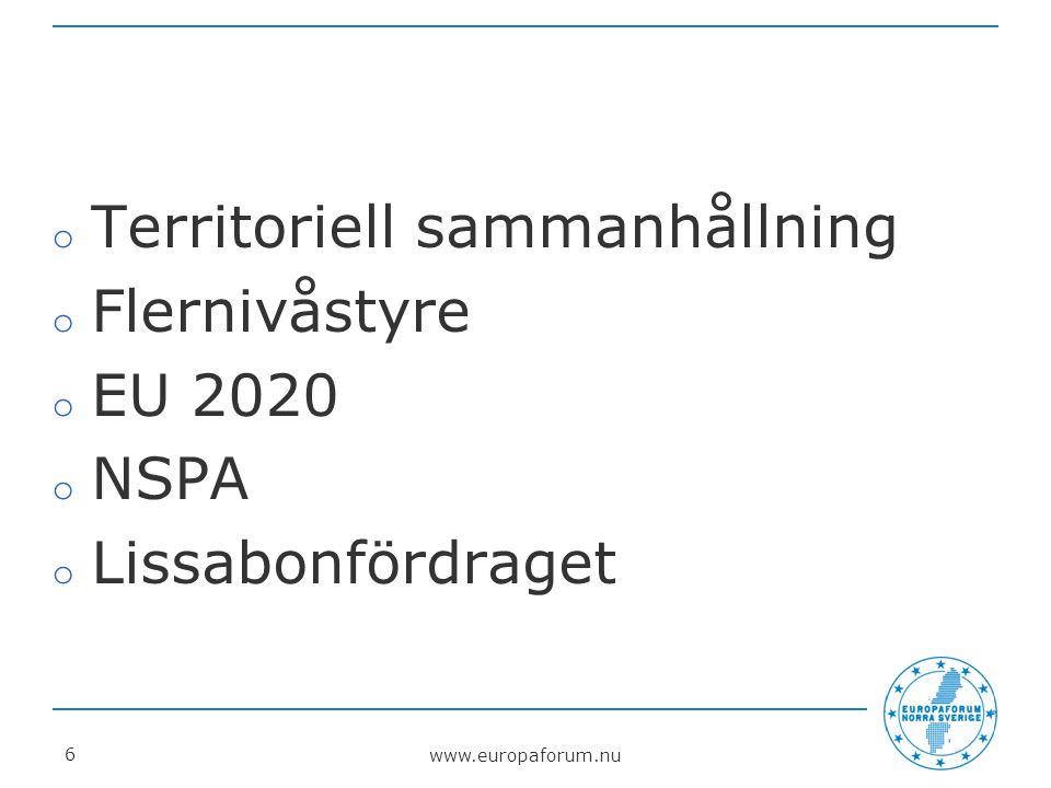 www.europaforum.nu 6 o Territoriell sammanhållning o Flernivåstyre o EU 2020 o NSPA o Lissabonfördraget