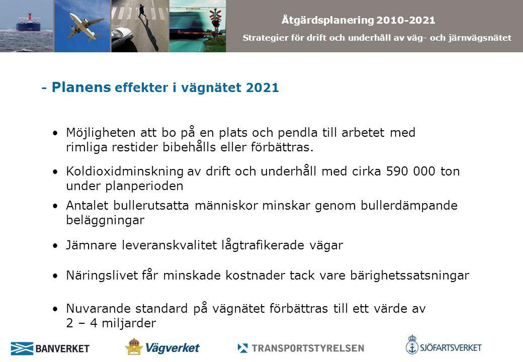 Åtgärdsplanering 2010-2021 Strategier för drift och underhåll av väg- och järnvägsnätet - Planens effekter i vägnätet 2021 Möjligheten att bo på en plats och pendla till arbetet med rimliga restider bibehålls eller förbättras.