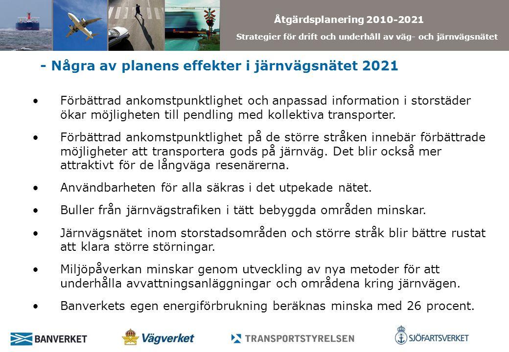 Åtgärdsplanering 2010-2021 Strategier för drift och underhåll av väg- och järnvägsnätet - Några av planens effekter i järnvägsnätet 2021 Förbättrad ankomstpunktlighet och anpassad information i storstäder ökar möjligheten till pendling med kollektiva transporter.