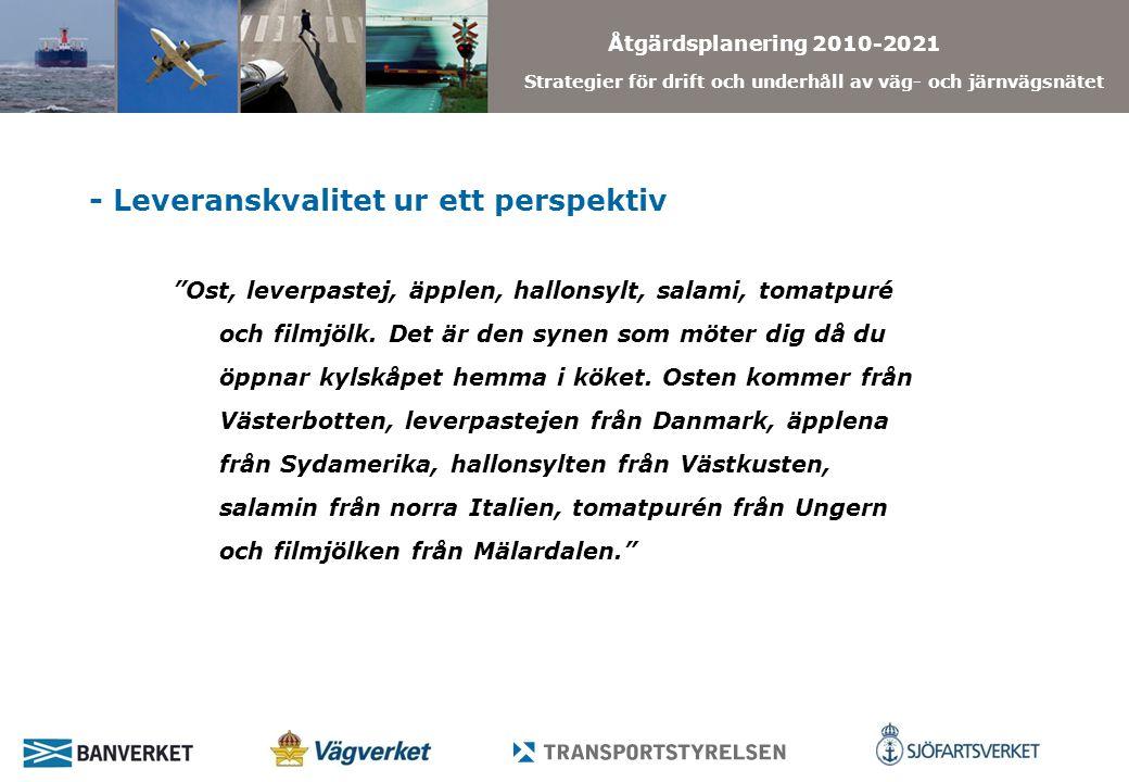 Åtgärdsplanering 2010-2021 Strategier för drift och underhåll av väg- och järnvägsnätet Ost, leverpastej, äpplen, hallonsylt, salami, tomatpuré och filmjölk.
