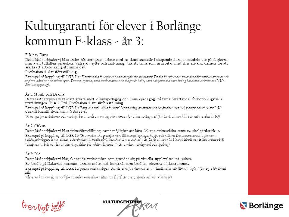 Kulturgaranti för elever i Borlänge kommun F-klass - år 3: F-klass: Dans Detta läsår erbjuder vi bl.a: under höstterminen arbete med en danskonstnär i