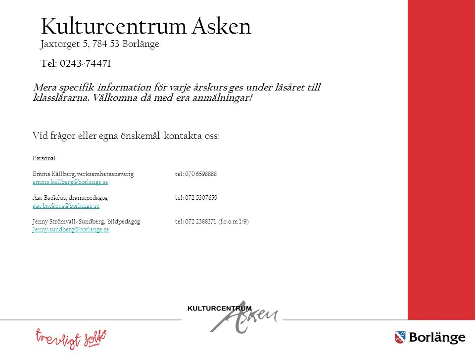 Kulturcentrum Asken Jaxtorget 5, 784 53 Borlänge Tel: 0243-74471 Mera specifik information för varje årskurs ges under läsåret till klasslärarna. Välk